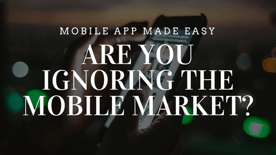 Are You Ignoring the Mobile Market?