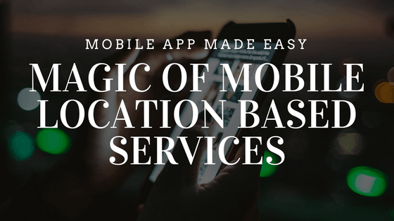Magic Of Mobile Location Based Services