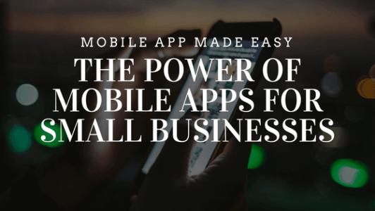 The power of Mobile Apps for Small Businesses