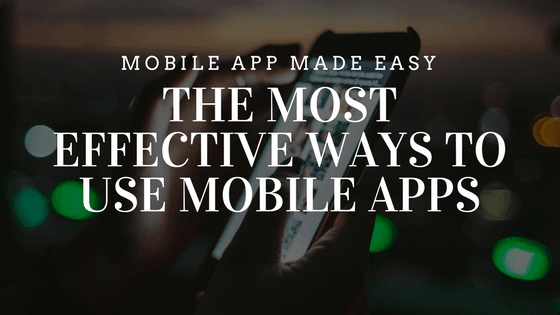 The most effective ways to use Mobile Apps